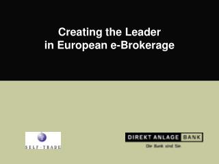 Creating the Leader  in European e-Brokerage