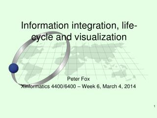 Information integration, life-cycle and visualization