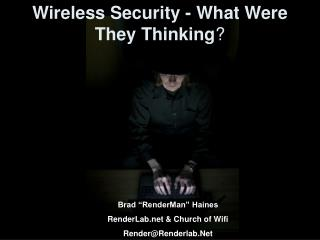 Wireless Security - What Were They Thinking ?