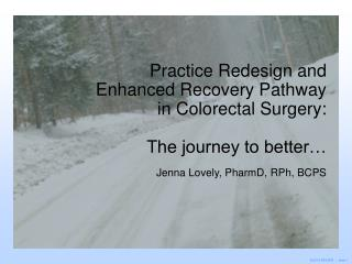 Practice Redesign and Enhanced Recovery Pathway in Colorectal Surgery:   The journey to better…