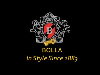 BOLLA  In Style Since 1883