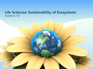 Life Sciences: Sustainability of Ecosystems