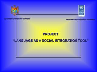 "PROJECT  "" LANGUAGE AS A SOCIAL INTEGRATION TOOL """