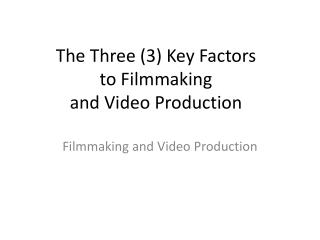 The Three (3) Key Factors  to Filmmaking  and Video Production