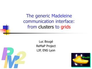 The generic  Madeleine  communication interface: from  clusters  to  grids