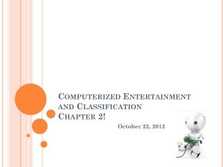 Computerized Entertainment and Classification Chapter 2!