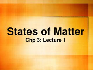 States of Matter Chp 3: Lecture 1