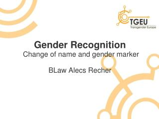 Gender Recognition  Change of name and gender marker BLaw Alecs Recher