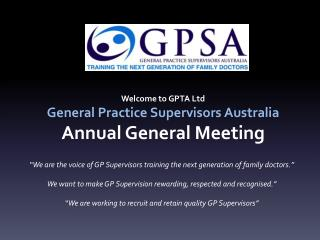 Welcome to GPTA Ltd General Practice Supervisors Australia Annual General Meeting