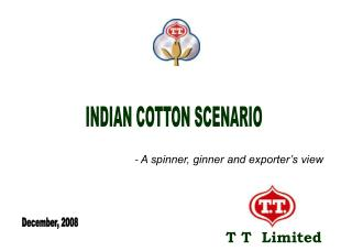 - A spinner, ginner and exporter s view                            T T  Limited