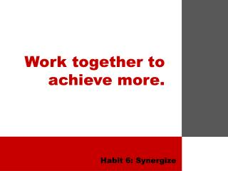 Work together to achieve more.