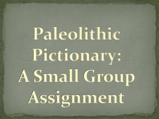Paleolithic Pictionary:  A Small  Group Assignment