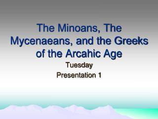 The Minoans, The Mycenaeans, and the Greeks of the  Arcahic  Age