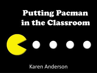 Putting Pacman in the Classroom