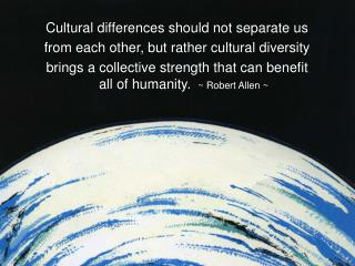 Cultural differences should not separate us from each other, but rather cultural diversity