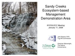 Sandy Creeks Ecosystem-based Management Demonstration Area NYOGLECC Meeting  January 11, 2008