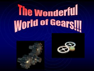 The Wonderful World of Gears!!!