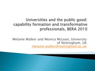 Melanie Walker and Monica McLean, University of Nottingham, UK melanie.walker@nottingham.ac.uk