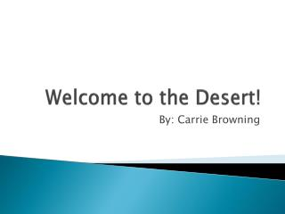 Welcome to the Desert!