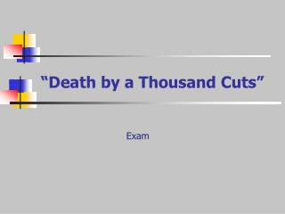 """Death by a Thousand Cuts"""