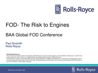 FOD- The Risk to Engines  BAA Global FOD Conference  Paul Sixsmith       Rolls-Royce