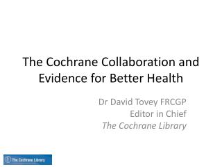 The Cochrane Collaboration and Evidence for Better Health