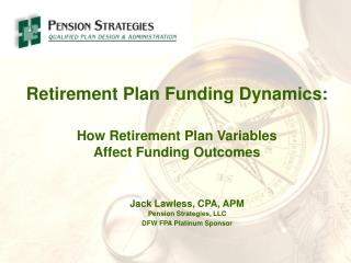 Retirement Plan Funding Dynamics: How Retirement Plan Variables  Affect Funding Outcomes