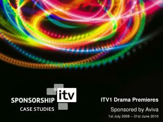 ITV1 Drama Premieres  Sponsored by Aviva 1st July 2009 – 31st June 2010
