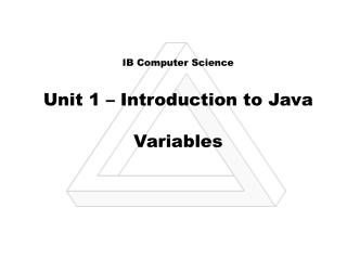 IB Computer Science Unit 1 – Introduction to Java Variables