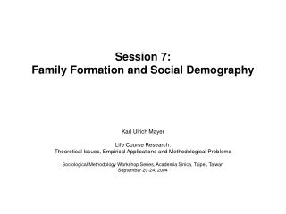 Session 7: Family Formation and Social Demography