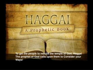 To get the people to rebuild the temple of God, Haggai