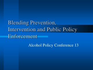 Blending Prevention, Intervention and Public Policy Enforcement