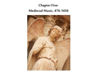Chapter Five: Medieval Music, 476-1450