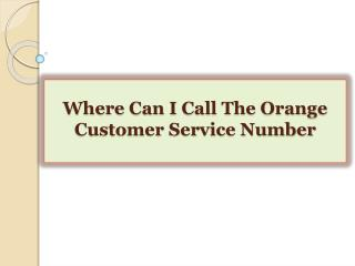 Where Can I Call The Orange Customer Service Number