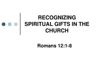 RECOGNIZING SPIRITUAL GIFTS IN THE CHURCH