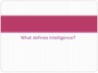 What defines Intelligence?