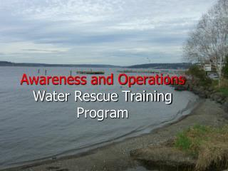 Awareness and Operations  Water Rescue Training Program