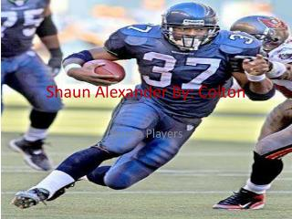 Shaun Alexander By: Colton