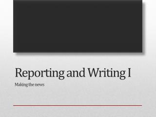 Reporting and Writing I