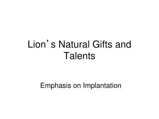 Lion ' s Natural Gifts and Talents