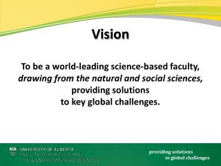 To be a world-leading science-based faculty,  drawing from the natural and social sciences,