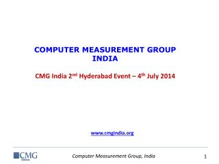 COMPUTER MEASUREMENT GROUP  INDIA CMG India 2 nd  Hyderabad Event – 4 th  July  2014