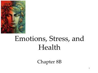 Emotions, Stress, and Health Chapter 8B