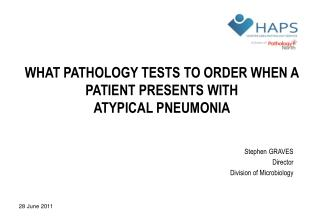 WHAT PATHOLOGY TESTS TO ORDER WHEN A  PATIENT PRESENTS WITH  ATYPICAL PNEUMONIA