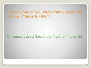 "Did anyone of you know that Greece has its own ""Beverly Hills""?"
