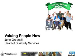 Valuing People Now John Greensill Head of Disability Services