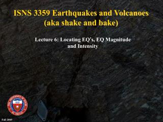 ISNS 3359 Earthquakes and Volcanoes (aka shake and bake)