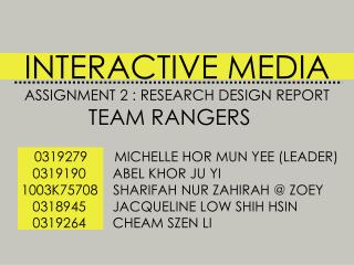 INTERACTIVE MEDIA ASSIGNMENT 2 : RESEARCH DESIGN REPORT TEAM  RANGERS