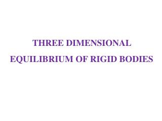 THREE DIMENSIONAL EQUILIBRIUM OF RIGID BODIES