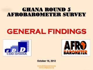 GHANA ROUND 5 AFROBAROMETER SURVEY GENERAL FINDINGS October 16, 2012